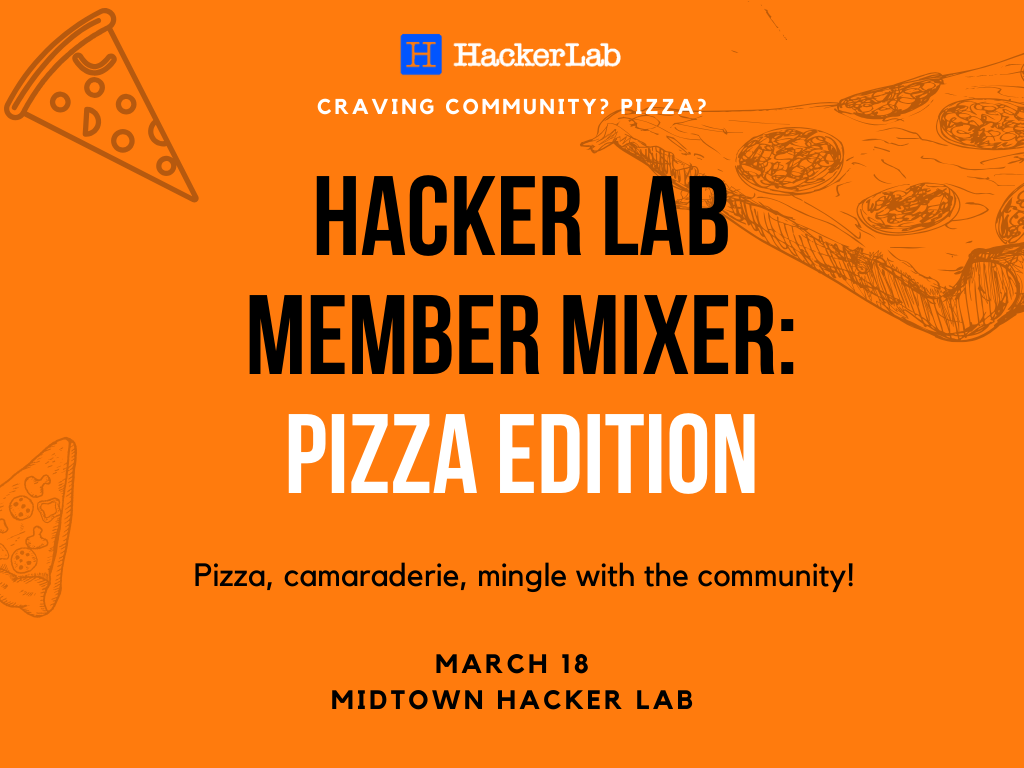 CANCELLED: Hacker Lab Member Mixer: Pizza Edition