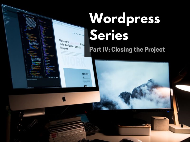 Wordpress Website Series: Part IV: Closing the Project